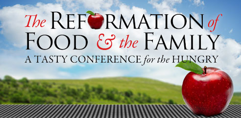 The Reformation of Food & the Family Conference