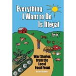 Everything I Want To Do Is Illegal: War Stories from the Local Food Front by Joel Salatin