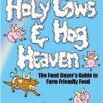 Holy Cows and Hog Heaven: The Food Buyer's Guide to Farm Friendly Food by Joel Salatin and Michael Pollan